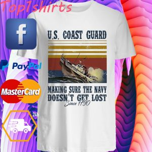 US Coast guard making sure the navy doesn't get lost since 1790 - shirt
