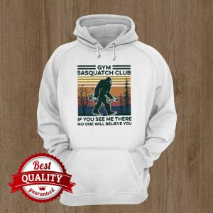 Gym Sasquatch Club If You See Me There No One Will Believe You Fitness Bigfoot Vintage Hoodie
