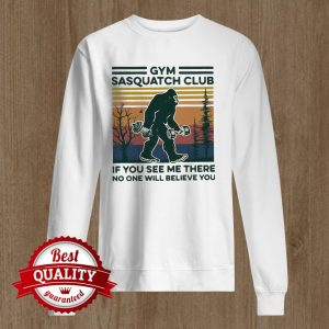 Gym Sasquatch Club If You See Me There No One Will Believe You Fitness Bigfoot Vintage Sweater