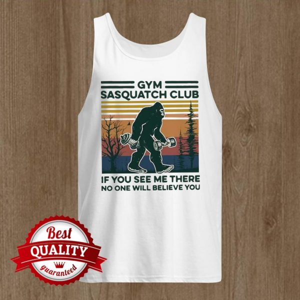Gym Sasquatch Club If You See Me There No One Will Believe You Fitness Bigfoot Vintage Tank Top
