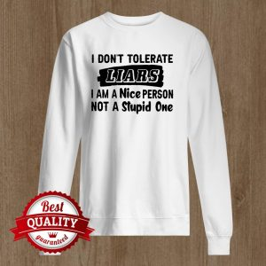 I Don't Tolerate Liars I Am I Nice Person Not A Stupid One sweater