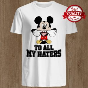 Mickey To All My Haters Shirt