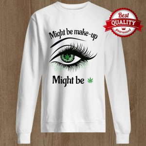 Might Be Make Up Might Be Sweater