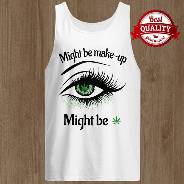 Might Be Make Up Might Be Tank Top