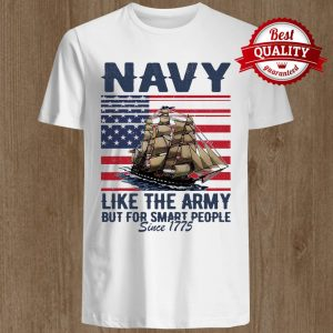 Navy Like The Army But For Smart People Since 1775 Boat American Flag Independence Day Shirt
