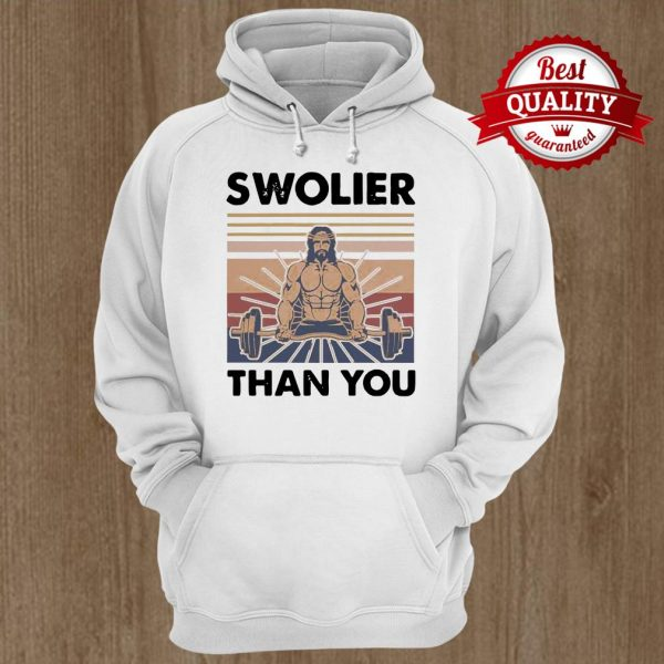 Swolier Than You Fitness Jesus Vintage Hoodie