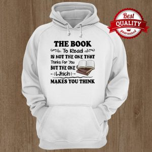 The Book To Read Is Not The One That Thinks For You But The One Which Makes You Think Hoodie