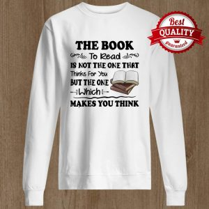 The Book To Read Is Not The One That Thinks For You But The One Which Makes You Think Sweater