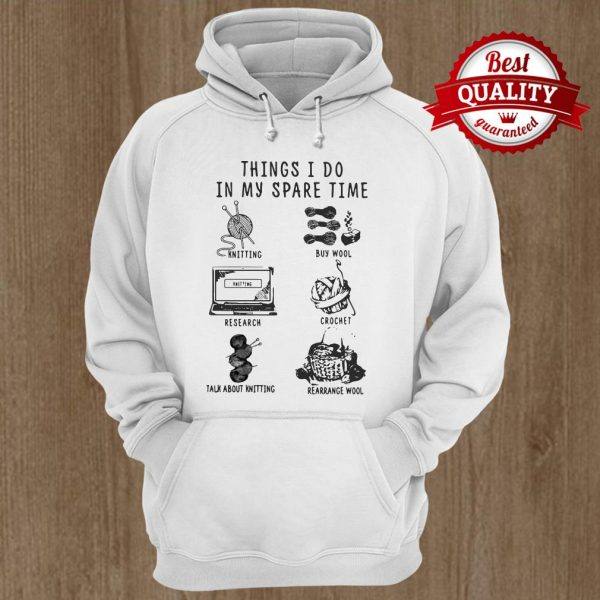 Things I Do In My Spare Time Knitting Buy Wool Research Crochet Talk About Knitting Rearrange Wool Hoodie