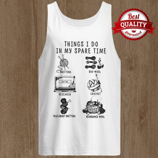 Things I Do In My Spare Time Knitting Buy Wool Research Crochet Talk About Knitting Rearrange Wool Tank Top