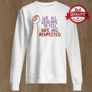 We All Deserve To Feel Safe And Respected Sweater