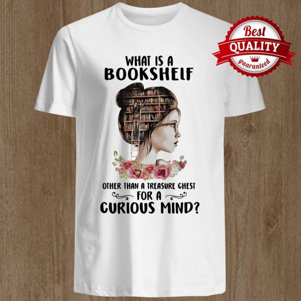 What Is A Bookshelf Other Than A Treasure Chest For A Curious Mind Flower Girl Shirt